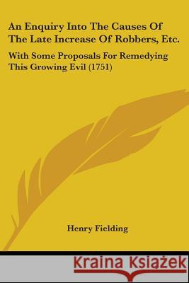 An Enquiry Into The Causes Of The Late Increase Of Robbers, Etc. : With Some Proposals For Remedying This Growing Evil (1751) Henry Fielding 9781104020262 Kessinger Publishing Co - książka