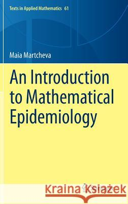 An Introduction to Mathematical Epidemiology Maia Martcheva 9781489976116 Springer - książka