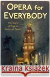 An Opera for Everybody: The Story of English National Opera  9780571224944 Faber and Faber