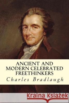 Ancient and Modern Celebrated Freethinkers Charles Bradlaugh A. Collins J. Watts 9781512308075 Createspace - książka