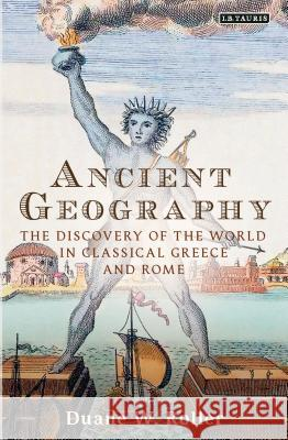 Ancient Geography: The Discovery of the World in Classical Greece and Rome Duane W. Roller 9781784539078 I. B. Tauris & Company - książka