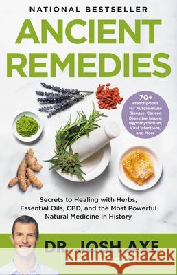 Ancient Remedies: Secrets to Healing with Herbs, Essential Oils, Cbd, and the Most Powerful Natural Medicine in History Josh Axe 9780316496452 Little, Brown Spark - książka