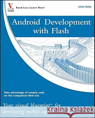 Android Development with Flash : Your visual blueprint for developing mobile apps Julian Dolce   9780470904329  - książka