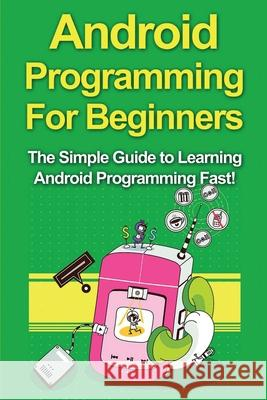 Android Programming For Beginners: The Simple Guide to Learning Android Programming Fast! Tim Warren 9781761030963 Ingram Publishing - książka