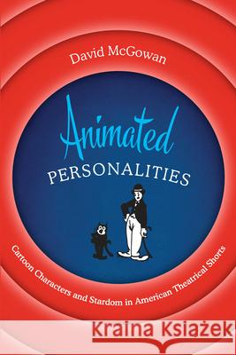 Animated Personalities: Cartoon Characters and Stardom in American Theatrical Shorts David McGowan 9781477317433 University of Texas Press - książka
