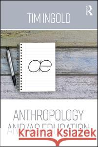 Anthropology And/As Education: Anthropology, Art, Architecture and Design Tim Ingold 9780415786553 Routledge - książka