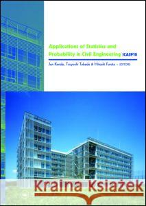 Applications of Statistics and Probability in Civil Engineering : Proceedings of the 10th International Conference, held in Tokyo, Japan, 31 July - 3 August 2007 Jun Kanda Tsuyoshi Takada Hitoshi Furuta 9780415452113 Taylor & Francis - książka