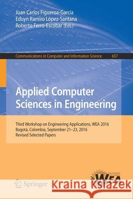 Applied Computer Sciences in Engineering: Third Workshop on Engineering Applications, Wea 2016, Bogota, Colombia, September 21-23, 2016, Revised Selec Juan Carlos Figueroa-Garcia Eduyn Ramiro Lopez-Santana Roberto Ferro-Escobar 9783319508795 Springer - książka