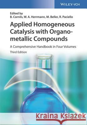 Applied Homogeneous Catalysis with Organometallic Compounds: A Comprehensive Handbook in Three Volumes Boy Cornils Wolfgang A. Herrmann Matthias Beller 9783527328970 Wiley-VCH Verlag GmbH - ksi��ka
