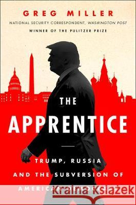 Apprentice Trump, Russia and the Subversion of American Democracy Miller, Greg 9780008325749  - książka