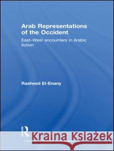 Arab Representations of the Occident: East-West Encounters in Arabic Fiction Rasheed El-Enany 9780415332170 Routledge - książka