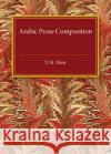 Arabic Prose Composition  Weir, T. H. 9781316626085