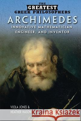Archimedes: Innovative Mathematician, Engineer, and Inventor Viola Jones Heather Hasan 9781499461244 Rosen Publishing Group - książka