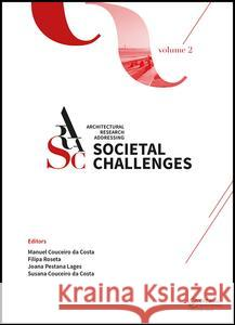 Architectural Research Addressing Societal Challenges Volume 2: Proceedings of the Eaae Arcc 10th International Conference (Eaae Arcc 2016), 15-18 Jun  9781138056817 Taylor and Francis - książka