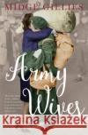 Army Wives: From Crimea to Afghanistan: The Real Lives of the Women Behind the Men in Uniform Midge Gillies 9781781316665 Aurum Press Ltd