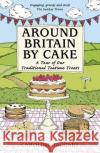 Around Britain by Cake A Tour of Traditional Teatime Treats Taggart, Caroline|||AA Publishing 9780749578787