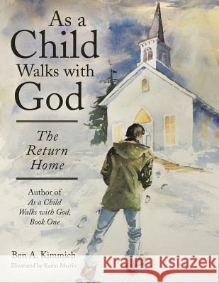 As a Child Walks with God: The Return Home Ben a. Kimmich 9781480829466 Archway Publishing - książka