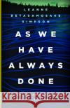As We Have Always Done: Indigenous Freedom Through Radical Resistance Leanne Betasamosake Simpson 9781517903862 University of Minnesota Press