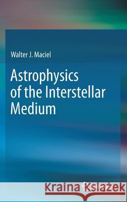 Astrophysics of the Interstellar Medium Walter Maciel 9781461437666  - książka
