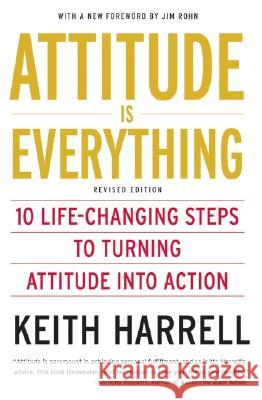 Attitude Is Everything REV Ed: 10 Life-Changing Steps to Turning Attitude Into Action Keith Harrell 9780060779726 HarperCollins Publishers - książka