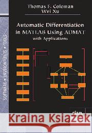 Automatic Differentiation in MATLAB Using Admat with Applications Coleman, Thomas F.|||Xu, Wei 9781611974355 Software, Environments and Tools - książka