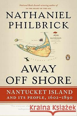 Away Off Shore: Nantucket Island and Its People, 1602-1890 Nathaniel Philbrick 9780143120124 Penguin Books - książka