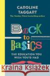Back to Basics The Education You Wish You'd Had Taggart, Caroline 9781782437819