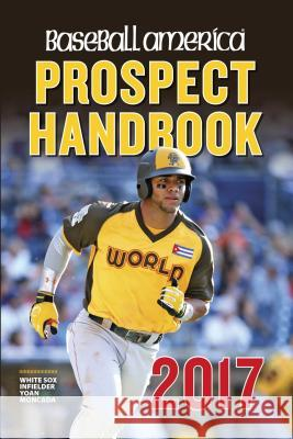 Baseball America 2017 Prospect Handbook: Rankings and Reports of the Best Young Talent in Baseball Editors of Baseball America 9781932391695 Baseball America - książka