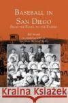 Baseball in San Diego: From the Plaza to the Padres Bill Swank The San Diego Historical Society 9781531619596 Arcadia Library Editions
