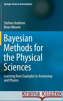 Bayesian Methods for the Physical Sciences : Learning from Examples in Astronomy and Physics Stefano Andreon Brian Weaver 9783319152868 Springer - książka