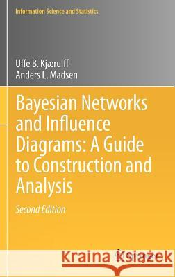 Bayesian Networks and Influence Diagrams: A Guide to Construction and Analysis Uffe B. K Anders L. Madsen 9781461451037 Springer - książka