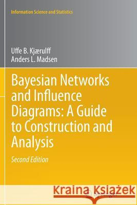 Bayesian Networks and Influence Diagrams: A Guide to Construction and Analysis Uffe B. Kjaerulff Anders L. Madsen 9781493900299 Springer - książka