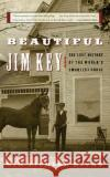 Beautiful Jim Key: The Lost History of the Worlds Smartest Horse