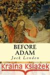 Before Adam Jack London 9781500900946 Createspace