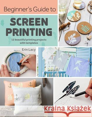 Beginner's Guide to Screen Printing: 12 Beautiful Coastal-Inspired Printing Projects with Templates Erin Lacy 9781782217244 Search Press(UK) - książka