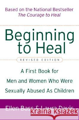Beginning to Heal (Revised Edition): A First Book for Men and Women Who Were Sexually Abused as Children Ellen Bass Laura Davis 9780060564698 HarperCollins Publishers - książka
