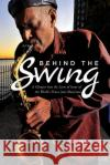 Behind the Swing: A Glimpse Into the Lives of Some of the World's Finest Jazz Musicians Charles L. Latimer 9781542700016 Createspace Independent Publishing Platform