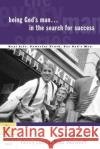 Being God's Man in the Search for Success Stephen Arterburn Kenny Luck Todd Wendorff 9781578566808 Waterbrook Press