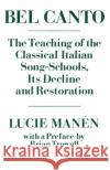 Bel Canto: The Teaching of the Classical Italian Song-Schools, Its Decline and Restoration