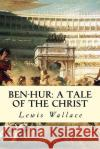 Ben-Hur: A Tale of the Christ Lewis Wallace 9781543239485 Createspace Independent Publishing Platform