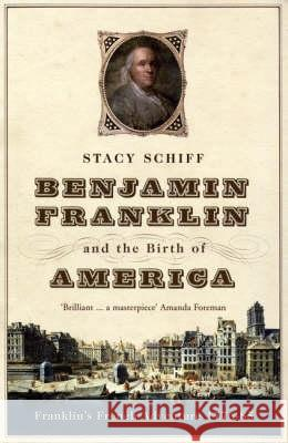 BENJAMIN FRANKLIN AND THE BIRTH OF AMERICA Stacy Schiff 9780747579632 BLOOMSBURY PUBLISHING PLC - książka