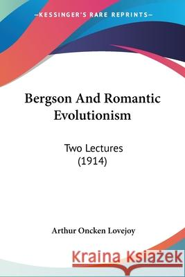 Bergson and Romantic Evolutionism: Two Lectures (1914)  9781104622879  - książka