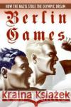 Berlin Games: How the Nazis Stole the Olympic Dream Guy Walters 9780060874131 Harper Perennial