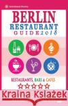 Berlin Restaurant Guide 2018: Best Rated Restaurants in Berlin - 500 Restaurants, Bars and Cafes Recommended for Visitors, 2018 Matthew H. Gundrey 9781545053669 Createspace Independent Publishing Platform