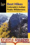 Best Hikes Colorado's Indian Peaks Wilderness: A Guide to the Area's Greatest Hiking Adventures Kent Dannen 9781493027040 Falcon Press Publishing