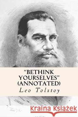 Bethink Yourselves (Annotated) Leo Nikolayevich Tolstoy V. Tchertkoff 9781518760969 Createspace - książka