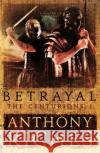 Betrayal: The Centurions I Anthony Riches 9781473628748 Hodder & Stoughton