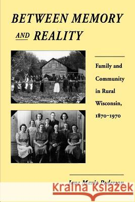 Between Memory and Reality: Family and Community in Rural Wisconsin, 1870-1970 Jane Marie Pederson 9780299132842 University of Wisconsin Press - książka