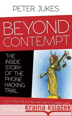 Beyond Contempt: The Inside Story of the Phone Hacking Trial Peter Jukes   9780993040719 Canbury Press - książka
