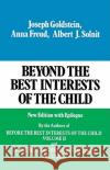 Beyond the Best Interests of the Child Joseph Goldstein Anna Freud Albert J. Solnit 9780029123607 Free Press